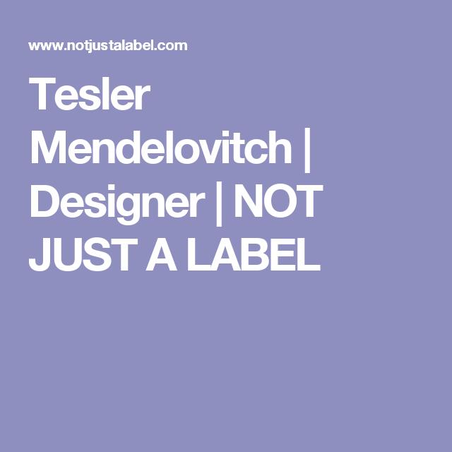Tesler Mendelovitch | Designer | NOT JUST A LABEL