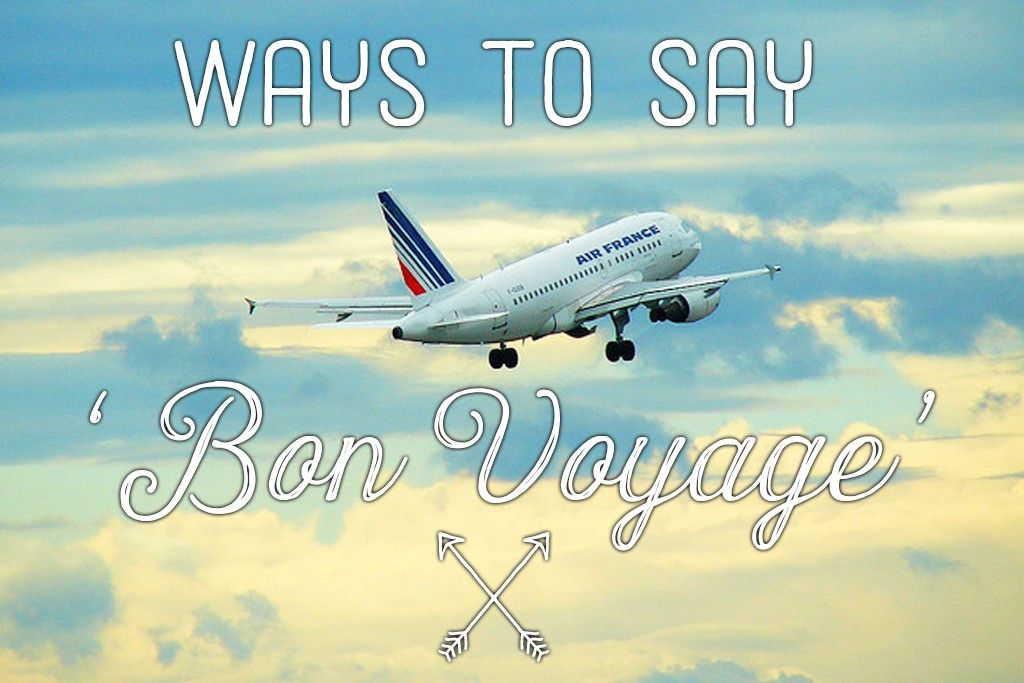 Bon Voyage Messages 100 Farewell Wishes And Quotes Bon Voyage Message Safe Trip Message Bon Voyage Quotes