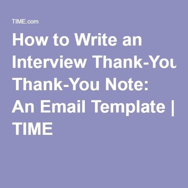 How to Write an Interview Thank-You Note An Email Template - thank you for interview note
