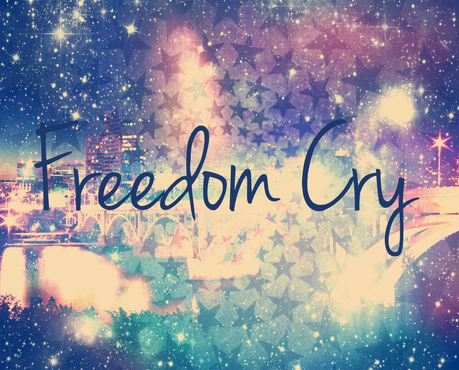 We All Need Freedom Cry No More Cry More Happy All The Time