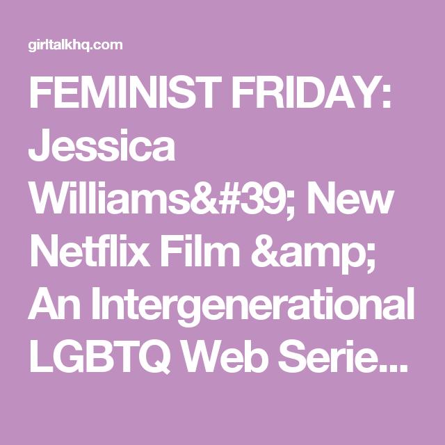 FEMINIST FRIDAY: Jessica Williams' New Netflix Film & An Intergenerational LGBTQ Web Series - GirlTalkHQ