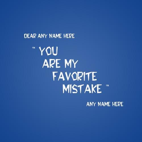 Superb Write Name On You Are My Favorite Mistake Quotes. Write Lover Name On My  Favorite