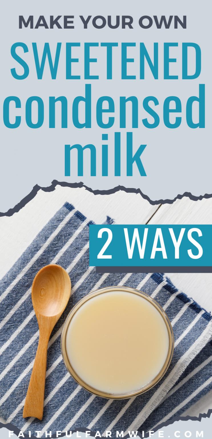Homemade Sweetened Condensed Milk {2 WAYS} Faithful Farmwife