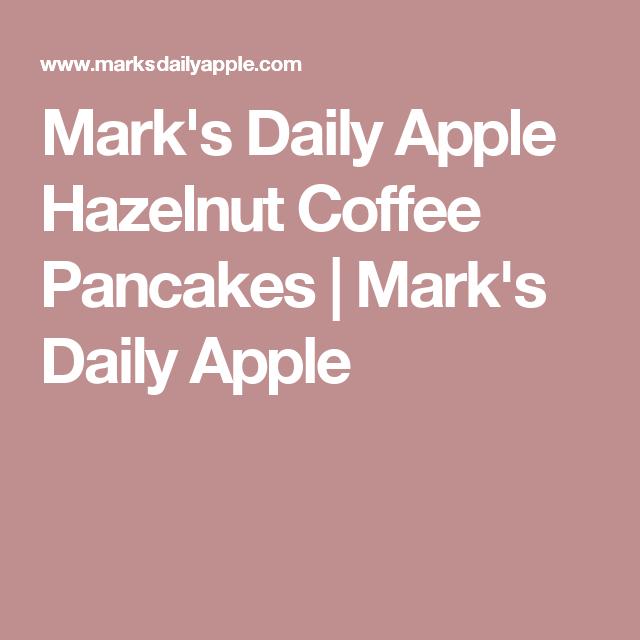 Mark's Daily Apple Hazelnut Coffee Pancakes | Mark's Daily Apple