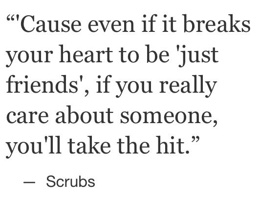 Just Friends Quotes Just friends' quote from Scrubs!  Just Friends Quotes