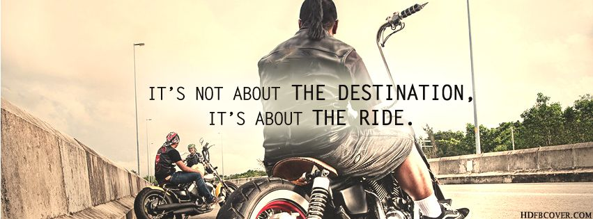 Its not about the DESTINATION.,Its about RIDE.