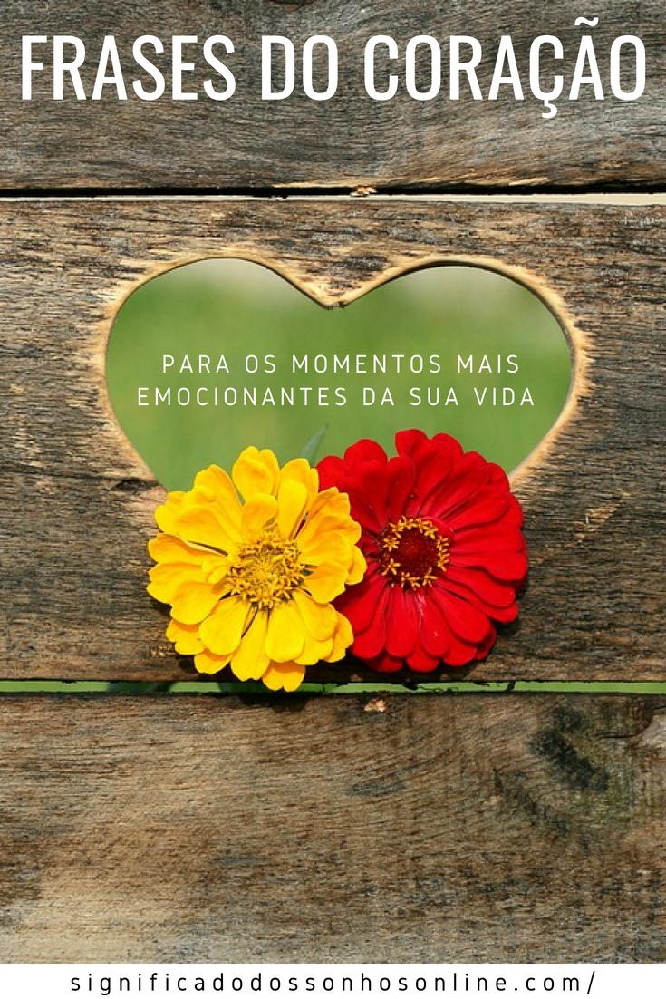 Frases do Coração Para Os Momentos Mais Emocionantes Da Sua Vida!