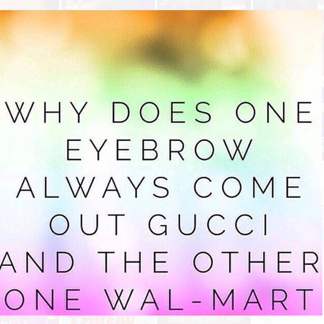 I Give You Gucci Eyebrows For The Price Of Wal Mart Lol 708856