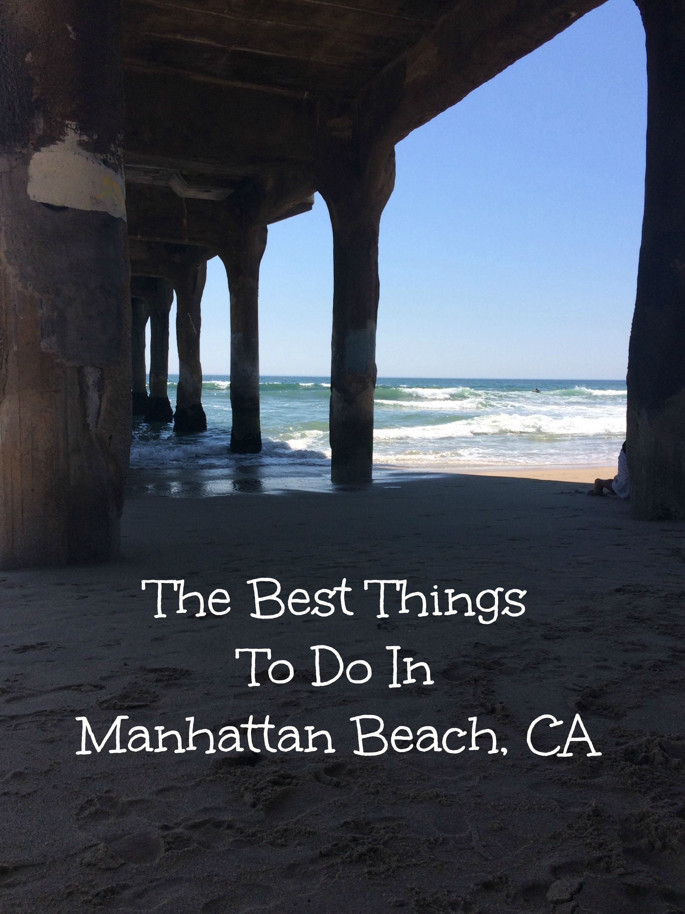 Looking For The Top Things To Do In Manhattan Beach Here Are Travelingninetofiver Favorite Places Eat Drink And Activities