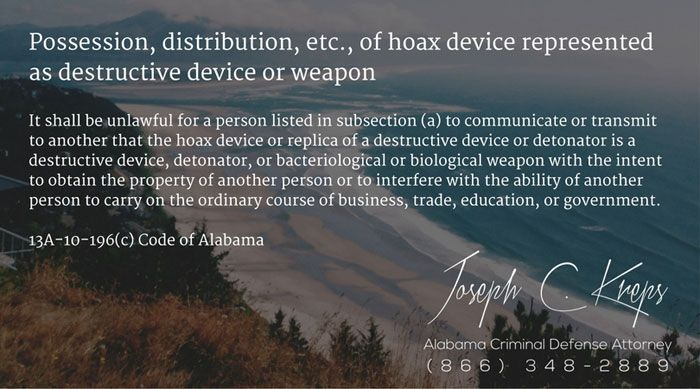 13A-10-196(c) Code of #Alabama - Possession, distribution, etc., of hoax device represented as destructive device or weapon  #Criminal Defense #Lawyer #AL #KLF  http://bit.ly/2g4UxEd