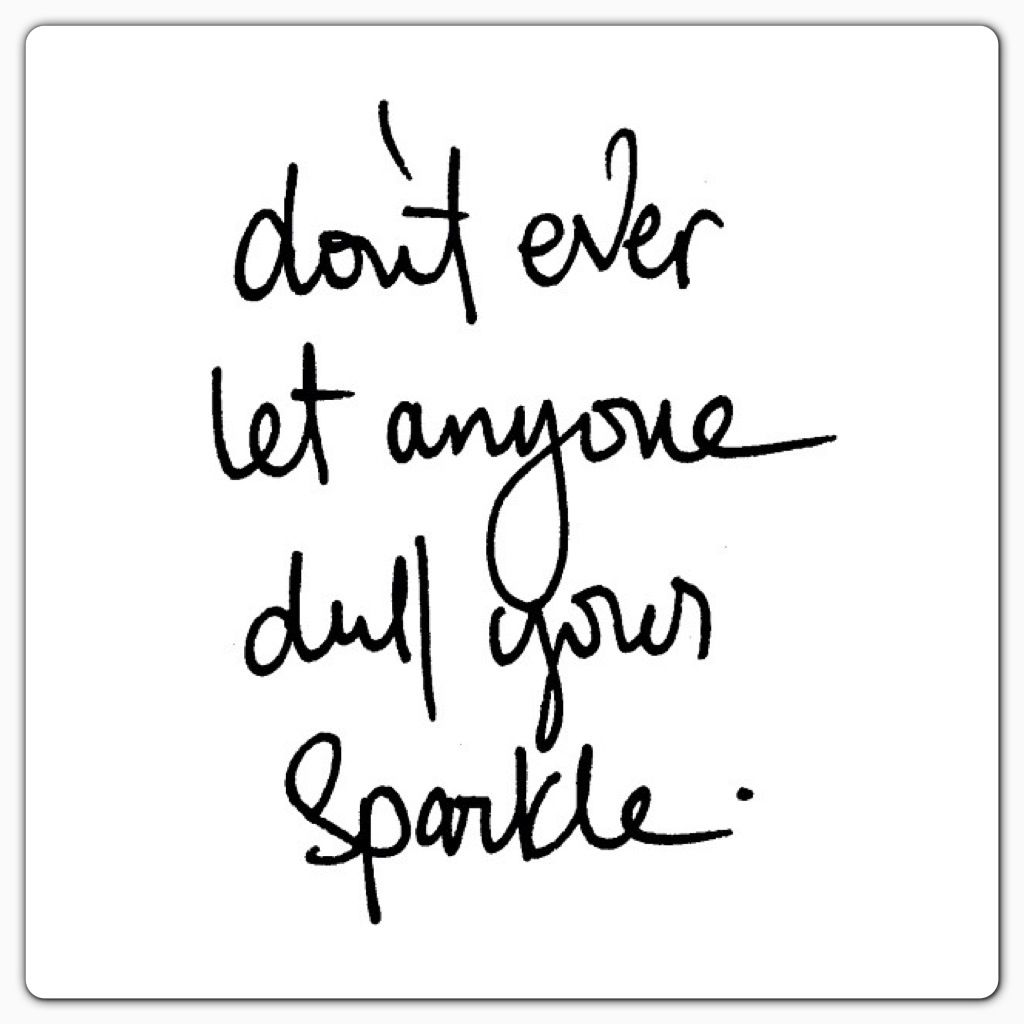 I often let others dim my shine...but no more! I shall sparkle through it all.