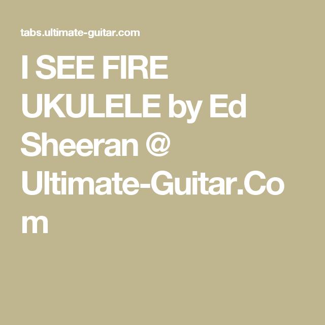 I See Fire Ukulele By Ed Sheeran Ultimate Guitar Uke Songs