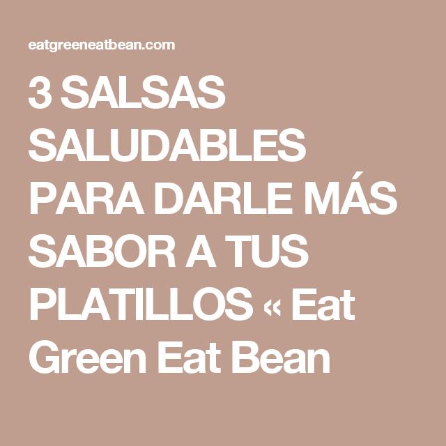 3 SALSAS SALUDABLES PARA DARLE MÁS SABOR A TUS PLATILLOS « Eat Green Eat Bean