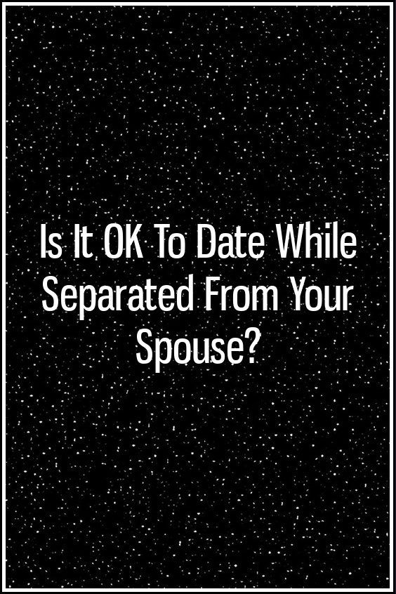 Is It OK To Date While Separated From Your Spouse? | Zodiac