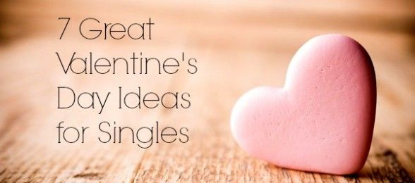7 Great Valentine\'s Day Ideas For Singles | Holiday fun and Holidays