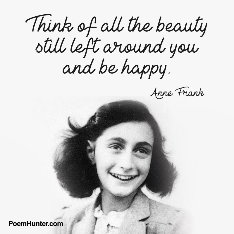 Think Of All The Beauty Still Left Around You And Be Happy Anne