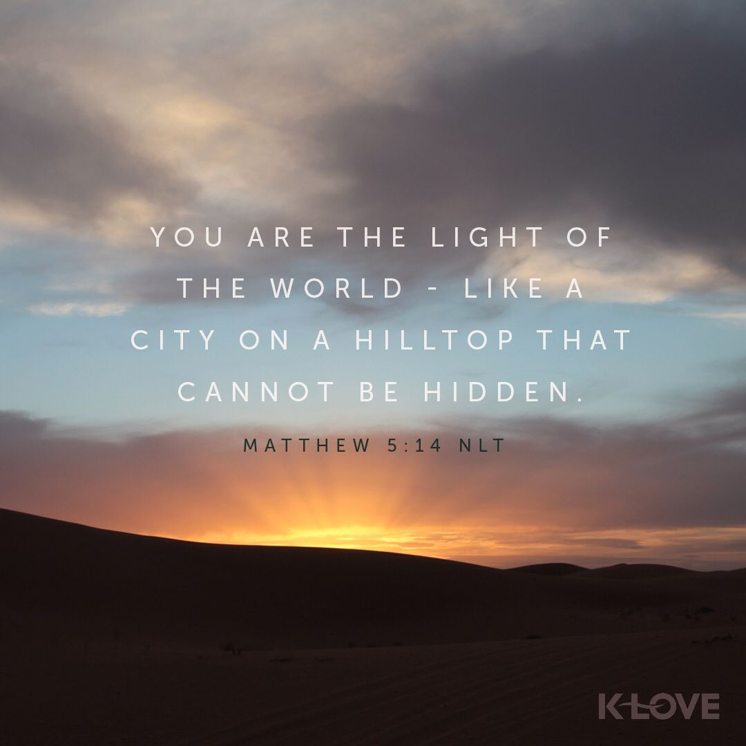 Encouraging Word: You are the light of the world - like a city on a hilltop  that cannot be hidden. Matthew 5:1…   Scripture verses, Book of matthew,  Biblical quotes