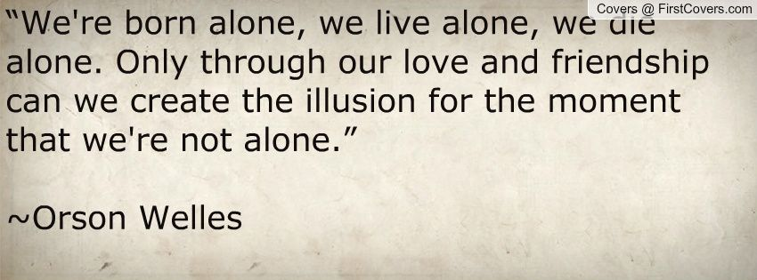 We Are Born Alone, We Die Alone - Google Search