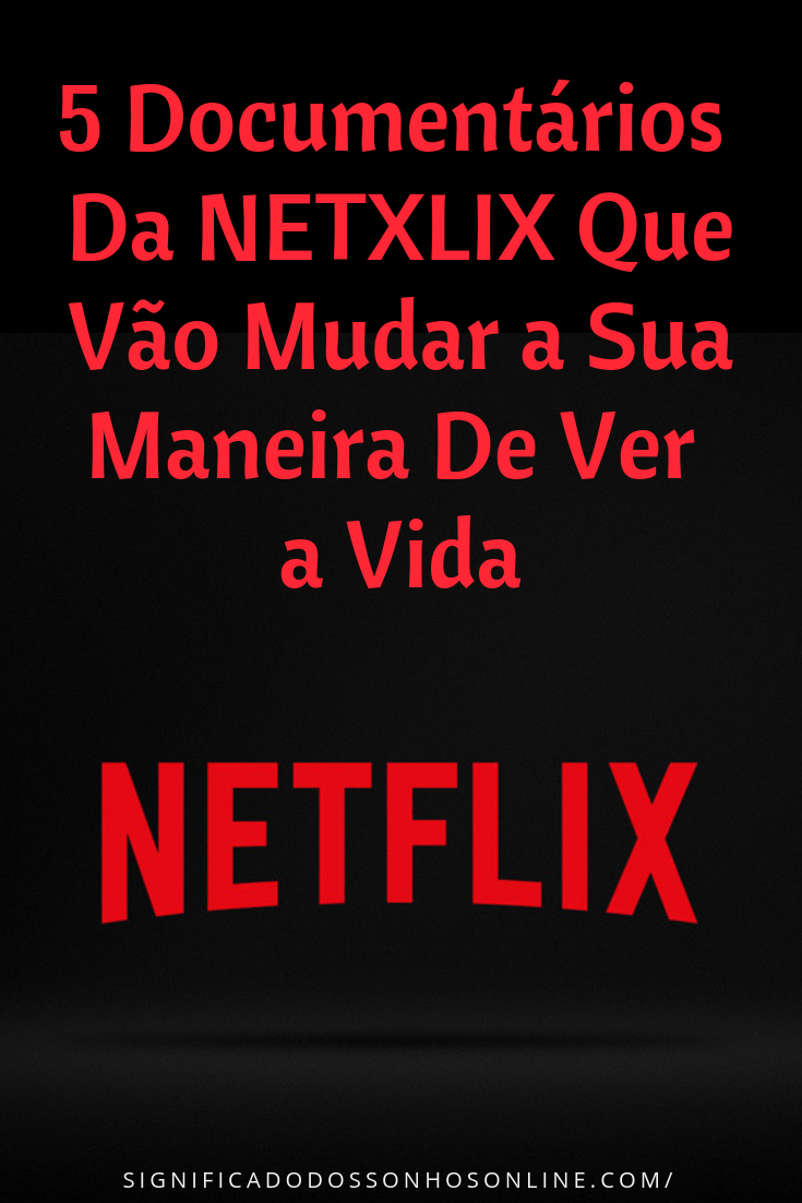 5 Documentários Da Netflix Que Vão Mudar a Sua Maneira De Ver a Vida is part of Netflix -
