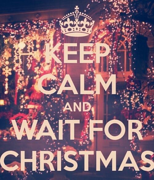 Keep Calm And Wait For Christmas Keep Calm Christmas Merry Christmas  Christmas Pictures Christmas Ideas Happy Holidays Christmas Quotes Merry  Xmas