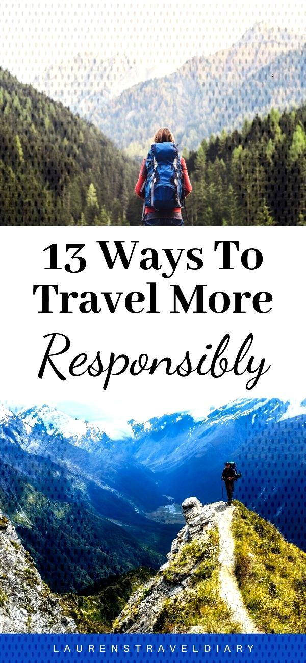 13 Ways To Travel More Responsibly Many of us try to lead eco-friendly lifestyles at home – recyc