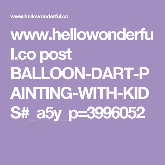 www.hellowonderful.co post BALLOON-DART-PAINTING-WITH-KIDS#_a5y_p=3996052