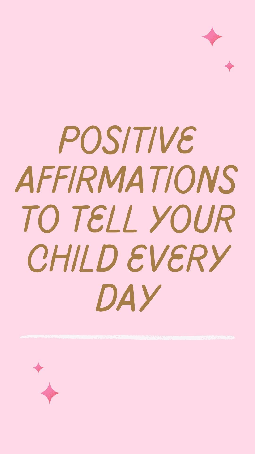 Positive affirmations to tell your children every day 💖