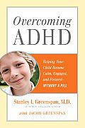 Overcoming ADHD by Stanley I. Greenspan. Simple and practical.