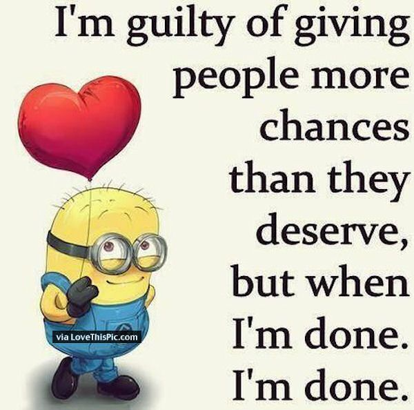 I Am Guilty Of Giving People More Chances Than They Deserve