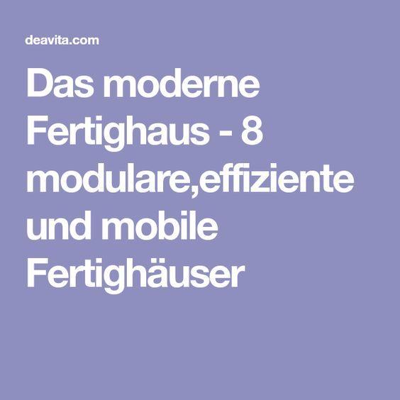 Das moderne Fertighaus - 8 modulare,effiziente und mobile