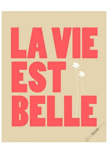 La Vie Est Belle Life Is Beautiful Deluxe 8x10 Inch Print