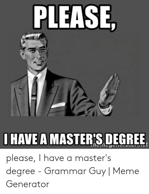 Meme Masters Degree Masters Degree Degree Humor Graduate School Humor