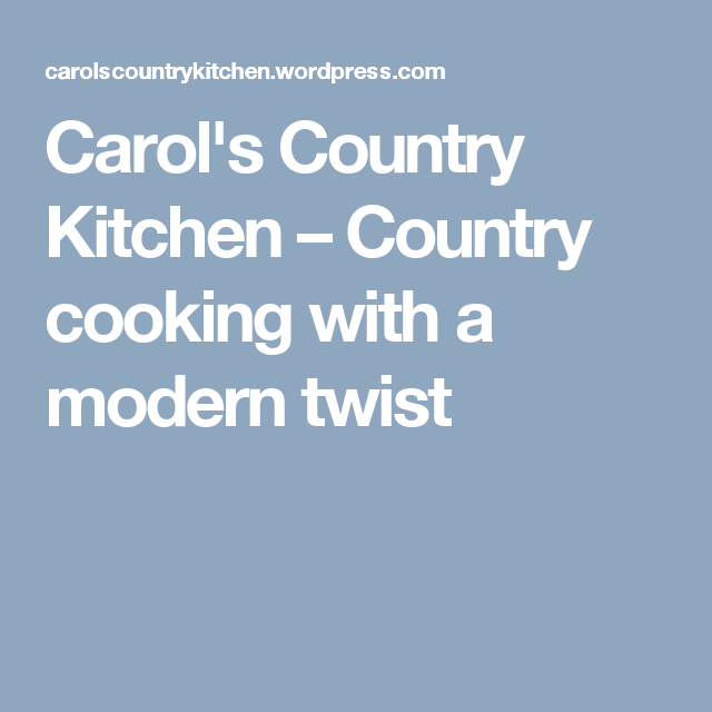 Carol's Country Kitchen – Country cooking with a modern twist