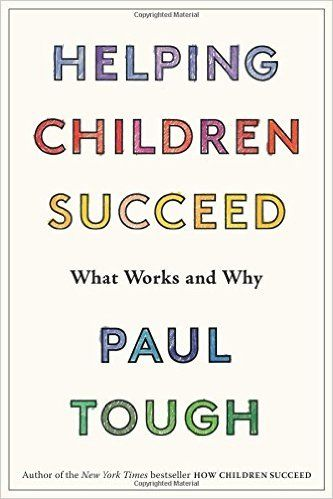 Helping Children Succeed What Works And Why Paul Tough In Takes On A New Set Of Pressing Questions Does Growing Up