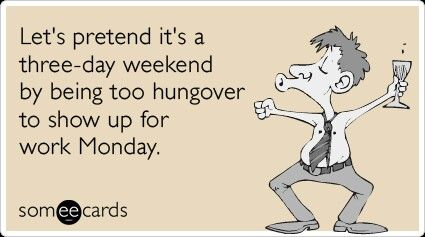Monday monday pinterest mondays funny weekend ecard lets pretend its a three day weekend by being too hungover to show up for work monday m4hsunfo Image collections