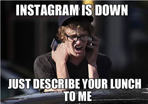 HAHA! yes!!! people go way too over board with Instagram I really don't care what you had for lunch, or every outfit of the day