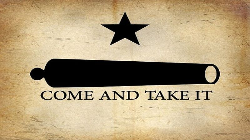Texas Gov To Obama I Dare You To Come And Take Our Guns Come And Take It Texas Revolution Texas Governor