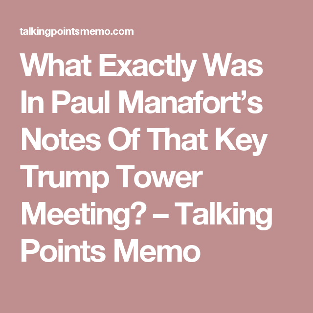 What Exactly Was In Paul ManafortS Notes Of That Key Trump Tower