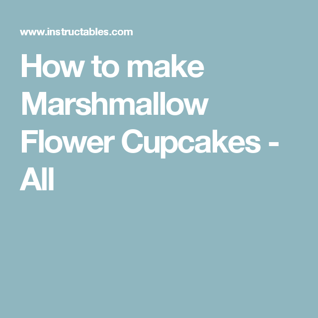 How to make Marshmallow Flower Cupcakes - All