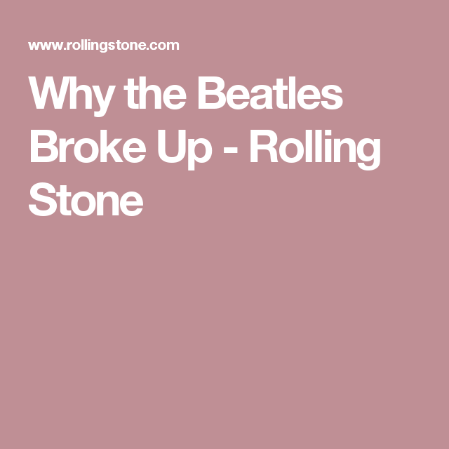 Why the Beatles Broke Up - Rolling Stone