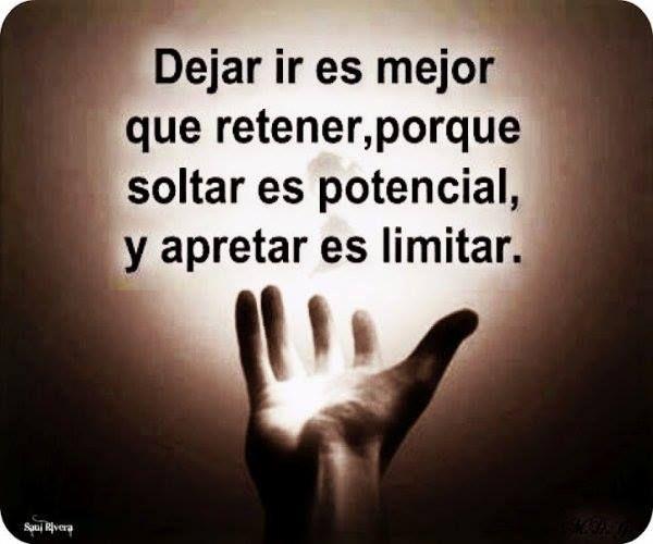Dejar ir es mejor que retener, porque soltar es potencial y apretar es limitar