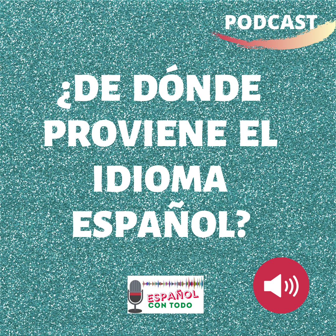 De Dónde Proviene El Idioma Español Podcast Español Idioma Español