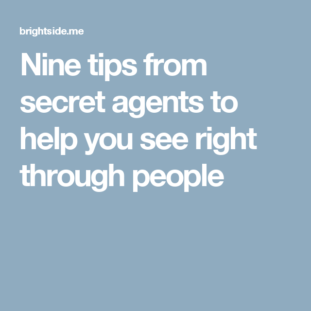 Nine tips from secret agents to help you see right through people