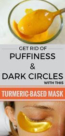 Get Rid of Puffiness and Dark Circles with this Turmeric ...
