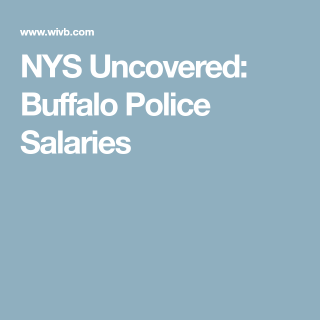 Nys Uncovered Buffalo Police Salaries With Images 1st