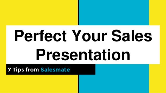 Perfect Your Sales Presentation 7 Tips from Salesmate Helpful - sales presentation