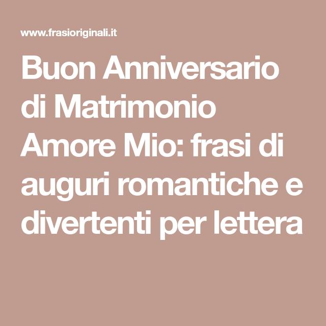 Buon Anniversario Di Matrimonio Amore Mio Frasi Di Auguri Romantiche E Divertenti Per Lettera Nel 2020 Buon Anniversario Anniversario Di Matrimonio Anniversario