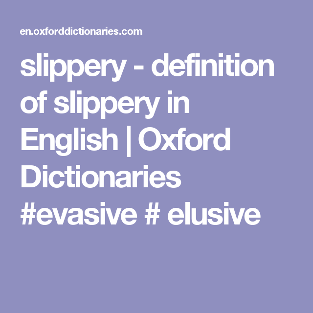 Slippery Definition Of Slippery In English Oxford Dictionaries Evasive Elusive Oxford Dictionaries Definitions Slippery