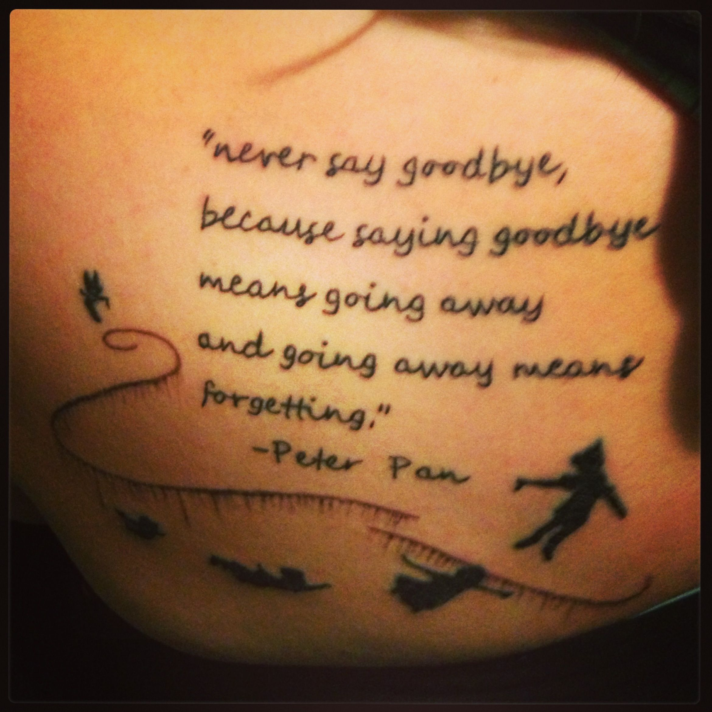 "Peter Pan Tattoo. Quote "" Never Say Goodbye Because Saying"