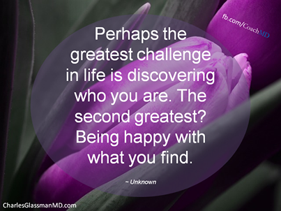 Perhaps The Greatest Challenge In Life Is Discovering Who You Are The Second Greatest Being Happy With One Word Quotes Inspirational Words Meaningful Quotes